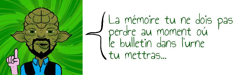 La mémoire tu ne dois pas  perdre au moment oú   le bulletin dans l'urne  tu mettras...